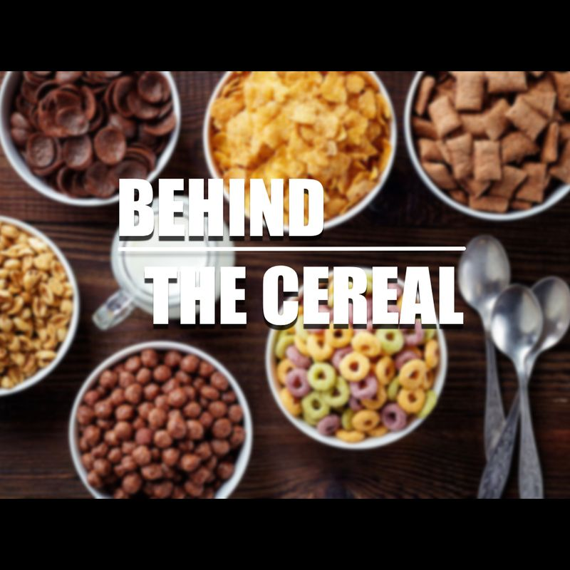 BEHIND THE CEREAL